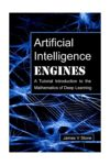 Book Review: Artificial Intelligence Engines: A Tutorial Introduction to the Mathematics of Deep Learning